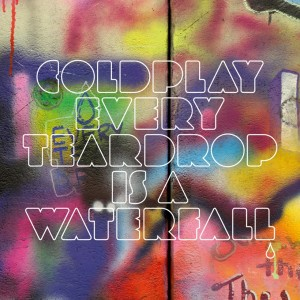 Coldplay_-_Every_Teardrop_Is_a_Waterfall
