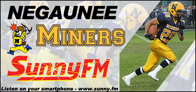 Negaunee Miners Sports Games on Sunny.fm. Listen to the varsity games on 101.9fm