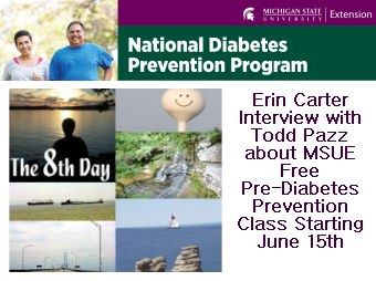 Erin Carter Interview with Todd Pazz on the 8th Day about MSUE Free Pre-Diabetes Prevention Classes - June 15th Starts