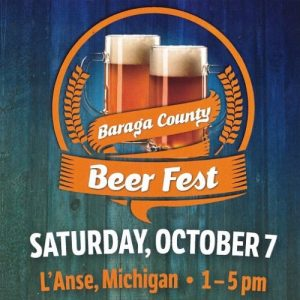 Attend the 2nd Annual Baraga County Beer Festival in at the Waterfront Park in L'Anse.