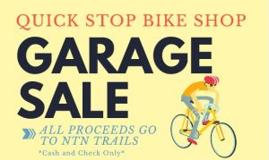 Come to the Quick Stop Bike Shop for the Garage Sale to support the NTN!