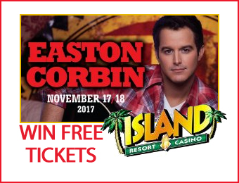 See Easton Corbin at the Island Resort and Casino on us!