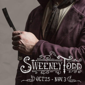 Sweeney Todd at Forest Roberts Theatre Oct 25th - Nov 3rd
