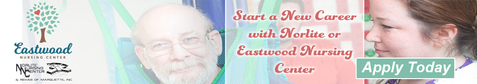 Start a Career with Eastwood or Norlite Nursing Center