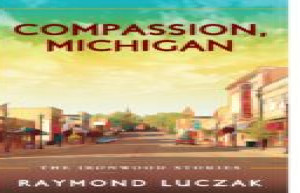 Raymond Luczak's New Book 'Compassion, Michigan' highlights Ironwood September 12, 2020