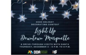 Light Up Downtown Marquette Holiday Decorating Contest and Distanced Visits with Santa December 3, 2020