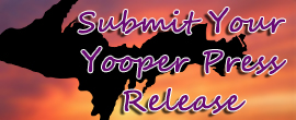 Upper Peninsula Press Releases and Submissions